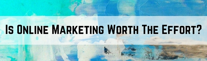 Is Online Marketing Worth The Effort