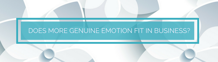 Does More Genuine Emotion Fit In Business?