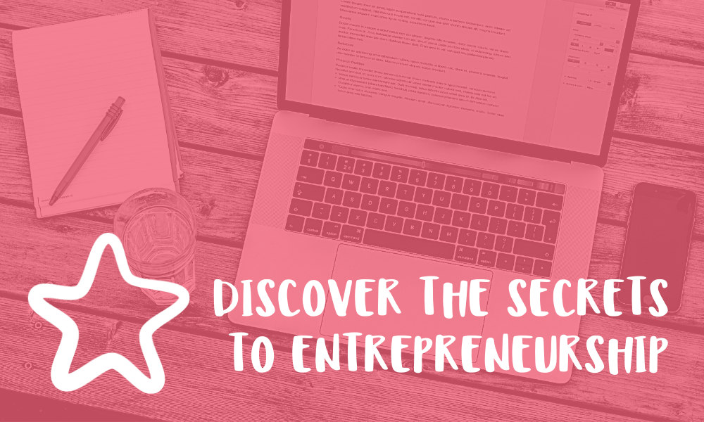 DISCOVER THE SECRETS TO ENTREPRENEURSHIP…THE WAY YOU WANT